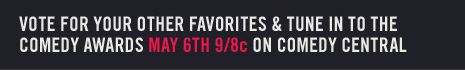 Vote for your other favorites & tune in to the Comedy Awards May 6th 9/8c on Comedy Central