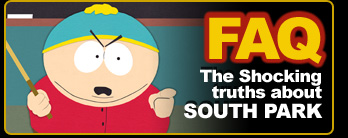 FAQ            The Shocking truths about SOUTH PARK