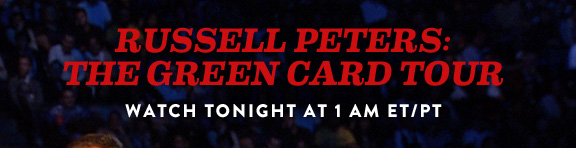 RUSSELL PETERS: THE GREEN CARD TOUR            WATCH TONIGHT AT 1 AM ET/PT