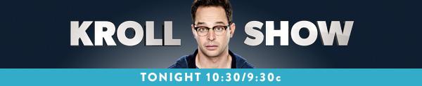 KROLL SHOW TONIGHT 10:30/9:30c