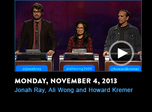Monday, November 4, 2013. Jonah Ray, Ali Wong, and Howard Kremer