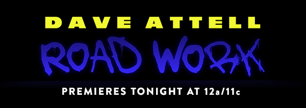 DAVE ATTELL: Road Work. Premieres tonight at 12a/11c