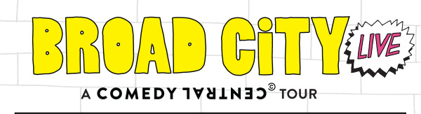 BROAD CITY LIVE. A Comedy Central Tour.