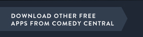 Download other free apps from Comedy Central