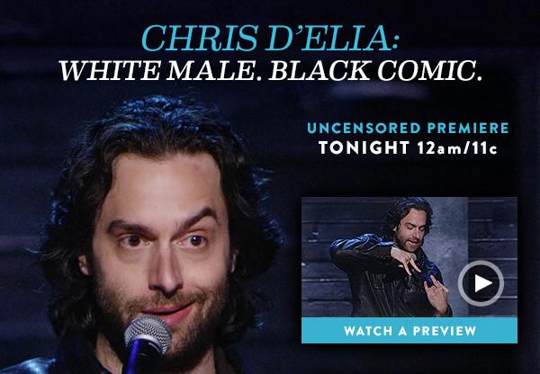 Chris D'Elia: White Male. Black Comic. Uncensored premiere tonight at 12am/11c.