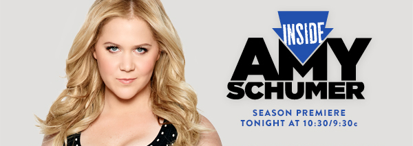 INSIDE AMY SCHUMER. Season 2 premieres tonight at 10:30/9:30c