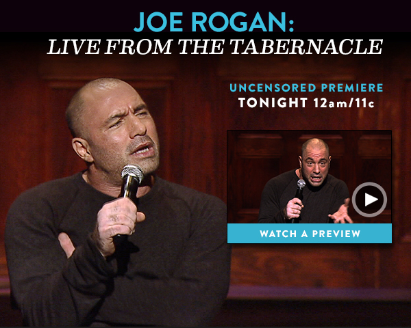 Joe Rogan: Live at the Tabernacle. Uncensored premiere tonight 12a/11c.