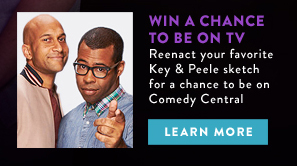 WIN A CHANCE TO BE ON TV. Reenact your favorite Key & Peele sketch for a chance to be on Comedy Central
