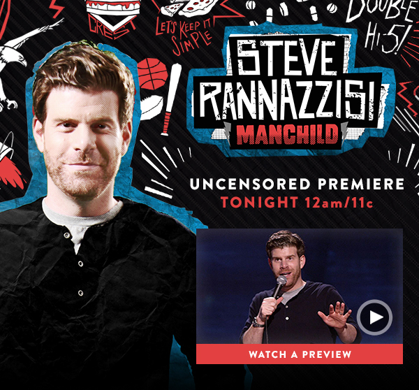STEVE RANNAZZISI MANCHILD. Uncensored premiere tonight 12a/11c.