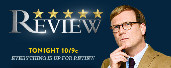 Review. Tonight at 10/9c. Everything is up for review.