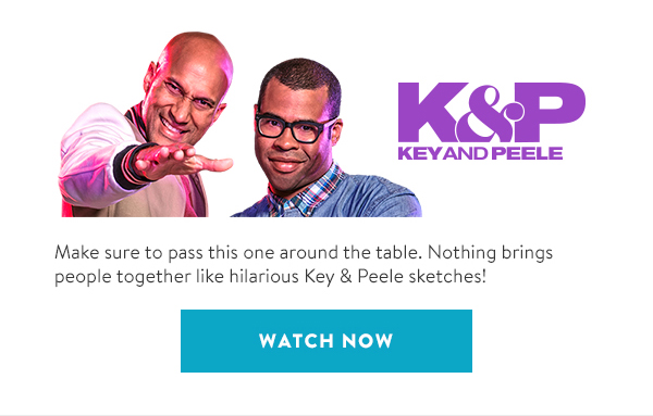 Make sure to pass this one around the table. Nothing brings people together like hilarious Key & Peele sketches!