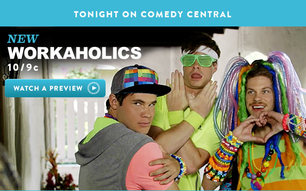 Tonight on Comedy Central. New WORKAHOLICS